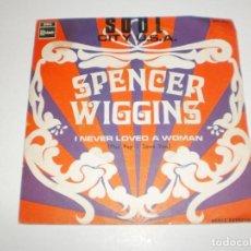 Discos de vinilo: SINGLE SPENCER WIGGINS. I NEVER LOVED A WOMAN. SOUL CITY USA. EMI 1969 SPAIN (PROBADO Y BIEN). Lote 166837426