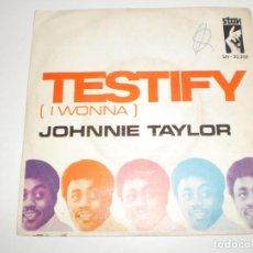 Discos de vinilo: SINGLE JOHNNIE TAYLOR. TESTIFY (I WONNA). I HAD A FIGHT WITH LOVE. STAX 1969 SPAIN (PROBADO Y BIEN). Lote 166837926