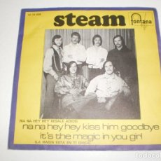 Discos de vinilo: SINGLE STEAM. NA NA HEY HEY KISS HIM GOODBYE. IT'S THE MAGIC IN YOU GIRL. FONTANA 1969 SPAIN. Lote 166850486