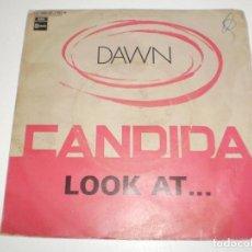 Discos de vinilo: SINGLE DAWN. CANDIDA. LOOK AT.. EMI 1970 SPAIN (PROBADO Y BIEN). Lote 166850894