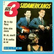 Discos de vinilo: LOS 3 SUDAMERICANOS (EP 1965) ME LO DIJO PEREZ - CHIM CHIM CHERIE - OH SHERIFF. Lote 167159872