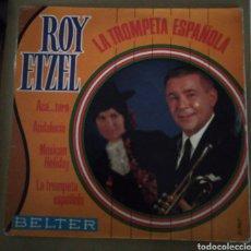 Discos de vinilo: ROY ETZEL - LA TROMPETA ESPAÑOLA. ACA...TORO + 3. Lote 167512214