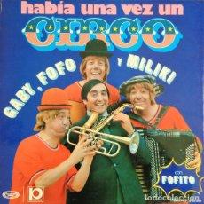 Discos de vinilo: LP. HABIA UNA VEZ UN CIRCO - GABY, FOFO Y MILIKI, CON FOFITO.. Lote 157081894