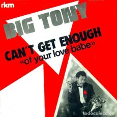 Discos de vinil: BIG TONY - CAN'T GET ENOUGH (OF YOUR LOVE BABE) - MAXI-SINGLE SPAIN . Lote 168183052
