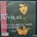 Discos de vinilo: PEDRO RUY-BLAS - A LOS QUE HIRIÓ EL AMOR / DÉJAME - SINGLE. Lote 168199784