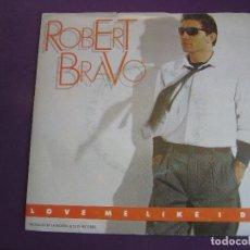 Discos de vinilo: ROBERT BRAVO SG VICTORIA 1984 - LOVE ME LIKE I DO +1 ITALODISCO ITALIA POP - DISCO ELECTRONICA . Lote 168245752