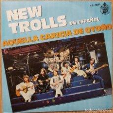 Discos de vinilo: NEW TROLLS – AQUELLA CARICIA DE OTOÑO (EN ESPAÑOL) - SINGLE SPAIN 1979. Lote 168285488