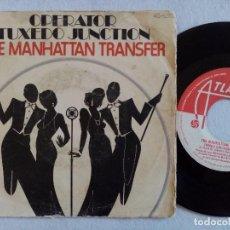 Discos de vinilo: THE MANHATTAN TRANSFER - OPERATOR / TUXEDO JUNCTION - SINGLE ESPAÑOL 1975 - ATLANTIC. Lote 168475840