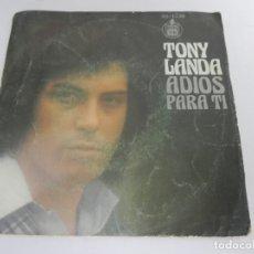 Discos de vinilo: SINGLE TONY LANDA (ADIOS / PARA TI ) HISPAVOX-1976. Lote 168672060