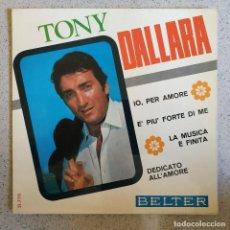 Discos de vinilo: TONY DALLARA - IO, PER AMORE + 3 - RARO EP EDITADO POR BELTER EN 1967 EN ESTADO COMO NUEVO. Lote 168734944