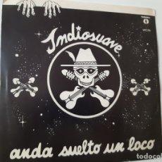 Discos de vinilo: INDIOSUAVE- ANDA SUELTO UN LOCO - SINGLE 1982 - COMO NUEVO.. Lote 168843136