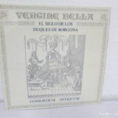 Discos de vinilo: VERGIRE BELLA. EL SIGLO DE LOS DUQUES DE BORGOÑA. CONSORTIUM ANTIQUUM. LP VINILO DIAL 1986. Lote 169131968