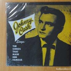 Discos de vinilo: JOHNNY CASH - SINGS THE SONGS THAT MADE HIM FAMOUS - LP. Lote 177949180