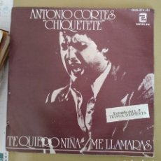 Discos de vinilo: ANTONIO CORTÉS CHIQUETETE - TE QUIERO NIÑA. Lote 169717924