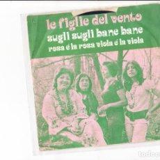 Discos de vinilo: LE FIGLIE DEL VENTO SUGLI SUGLI BANE BANE /ROSSA E' LA ROSA VIOLA E' LA VIOLA . Lote 169781736