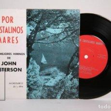 Discos de vinilo: DISCO EP DE VINILO - POR CRISTALINOS MARES / LOS MEJORES HIMNOS DE JOHN PETERSON - AÑO 1967. Lote 169988116