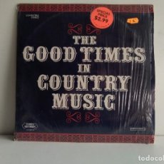 Discos de vinilo: THE GOOD TIMES IN COUNTRY MUSIC . Lote 170158872