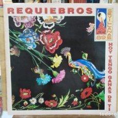 Discos de vinilo: REQUIEBROS - SEVILLANAS `89, HOY TENGO GANAS DE TI - LP. DEL SELLO HISPAVOX 1989. Lote 171132604