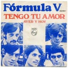 Discos de vinilo: FÓRMULA V - TENGO TU AMOR / AYER Y HOY - SINGLE PHILIPS 1968. Lote 171196560