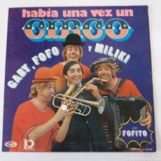 Discos de vinilo: LP - HABÍA UNA VEZ UN CIRCO - GABY, FOFÓ Y MILIKI CON FOFITO - 1973 - CARPETA ABIERTA GATEFOLD. Lote 171229497