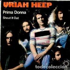 Discos de vinilo: URIAH HEEP / PRIMA DONNA / SHOUT IT OUT (SINGLE 1975). Lote 171650954