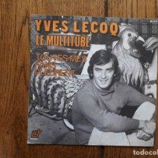 Discos de vinilo: YVES LECOQ - LA MULTITUBE + TOUTES MES FANS PLEURENT. Lote 172046573