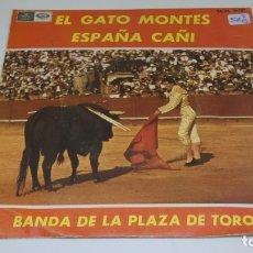 Discos de vinilo: DISCO SINGLE VINILO EL GATO MONTES ESPAÑA CAÑI . BANDA DE LA PLAZA DE TOROS . Lote 172141387
