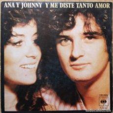 Discos de vinilo: ANA Y JOHNNY – Y ME DISTE TANTO AMOR - POR QUE EL TIEMPO ERES TU - SINGLE SPAIN 1978. Lote 172387914
