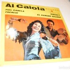 Discos de vinilo: SINGLE AL CAIOLA. PIEL CANELA. FRENESÍ. SIBONEY. EL RANCHO GRANDE. TIME 1964 SPAIN (SEMINUEVO). Lote 172591650