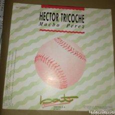 Disques de vinyle: HÉCTOR TRICOCHE - MACHO PÉREZ. Lote 172952417