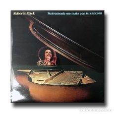 Discos de vinilo: ROBERTA FLACK - SUAVEMENTE ME MATA CON SU CANCIÓN. Lote 173050375