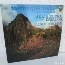 Discos de vinilo: TIERRA QUE ANDA. JULIA ELENA DAVALOS. JAIME TORRES. LP VINILO. PHILIPS 1975.. Lote 173067732