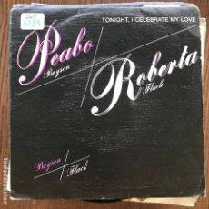 Discos de vinilo: PEACBO BRYSON / ROBERTA FLACK - TONIGHT I CELEBRATE MY LOVE - SINGLE CAPITOL 1983 . Lote 173361969