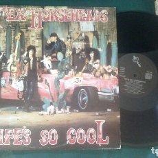 Discos de vinilo: TEX AND THE HORSEHEADS LP LIFE'S SO COOL 1985 PUNK ROCK RARO RAMONES. Lote 173396108
