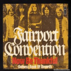 Discos de vinilo: SINGLE: FAIRPORT CONVENTION · NOW BE THANKFUL / GUINESS BOOK OF RECORDS · ISLAND RECORDS, 1971. Lote 173519554