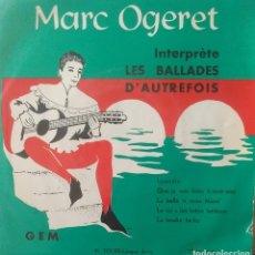 Discos de vinilo: MARC OGERET - INTERPRETE LES BALLADES D'AUTREFOIS LYSANDRE / QUE JE SUIS DONC A MON AISE +3 1958 EP. Lote 173573679