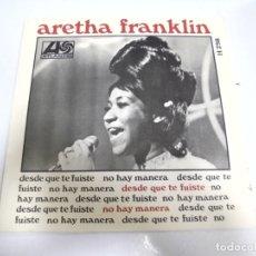 Discos de vinilo: SINGLE. ARETHA FRANKLIN. DESDE QUE TE FUISTE / NO HAY MANERA. 1968. HISPAVOX. Lote 173732185
