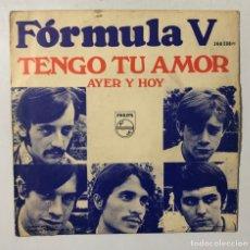 Discos de vinilo: SINGLE. FORMULA V. TENGO TU AMOR. AYER Y HOY. PHILIPHS. 1968. . Lote 173739577