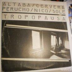Discos de vinilo: LP ALTABA, CERVERA, PERUCHO, NICO, SOLÉ. TROPOPAUSA. EDIGSA 1979 SPAIN CON ENCARTE (PROBADO Y BIEN) . Lote 173869799