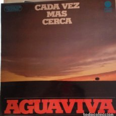 Discos de vinilo: CADA VEZ MAS CERCA. - AGUAVIVA.. Lote 173698180
