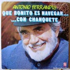Discos de vinilo: ANTONIO FERRANDIS.QUE BONITO ES NAVEGAR...CON CHANQUETE...DEDICADO...EX. Lote 173911923