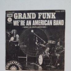 Discos de vinilo: GRAND FUNK. WE'RE AN AMERICAN BAND. SOMOS UN GRUPO AMERICANO. SINGLE. TDKDS14. Lote 174290262