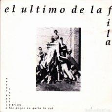 Discos de vinilo: EL ULTIMO DE LA FILA - BARRIO TRISTE + ANDAR HACIA LOS POZOS NO QUITA LA SED SINGLE 1991. Lote 174473738