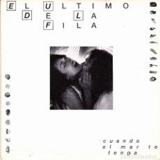 Discos de vinilo: EL ULTIMO DE LA FILA - CUANDO EL MAR TE TENGA + SUCEDIO EN LA ANTIGUEDAD SINGLE 1991. Lote 174473759