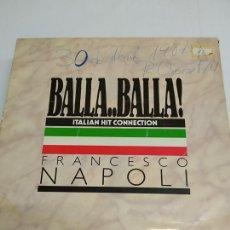 Discos de vinilo: FRANCESCO NAPOLI – BALLA..BALLA! - ITALIAN HIT CONNECTION . Lote 174973473