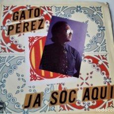 Discos de vinilo: GATO PEREZ- JA SOC AQUI - SINGLE 1978 - VINILO COMO NUEVO.. Lote 175014095