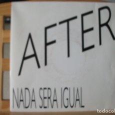 Discos de vinilo: SINGLE PROMOCIONAL DE AFTER , NADA SERÁ IGUAL (2 VERSIONES DISTINTAS), MUY BUEN ESTADO. Lote 175343482