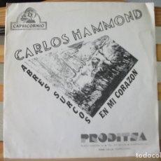 Discos de vinilo: SINGLE DE CARLOS HAMMOND , ABRES SURCOS EN MI CORAZÓN / TIEMPO DE OTOÑO (AÑO 1987). Lote 175358780