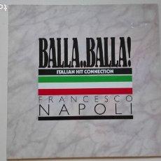 Discos de vinilo: FRANCESCO NAPOLI MAXI SINGLE BALLA..BALLA! ITALIAN HIT CONNECTION. Lote 175435807