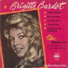Discos de vinilo: PILAR MORALES Y CONJUNTO DE FERNANDO ORTEU - BRIGITTE BARDOT - EP DE VINILO EDICION ESPAÑOLA . Lote 175442467
